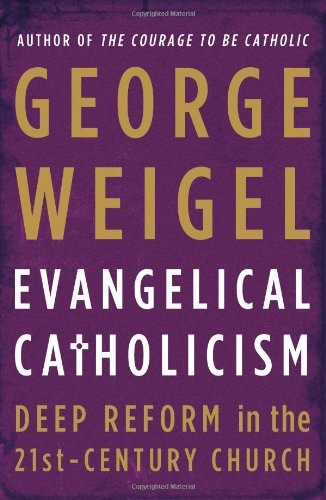 Evangelical Catholicism: Deep Reform in the 21st-century Church / George Weigel