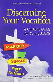 Discerning Your Vocation: A Catholic Guide for Young Adults / by Anthony Ariniello and Nathanael Pujos