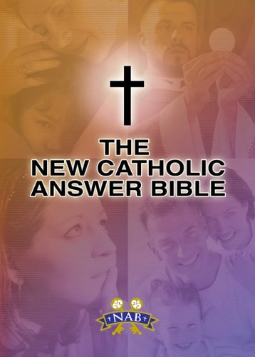 The New Catholic Answer Bible / Paul Thigpen & Dave Armstrong