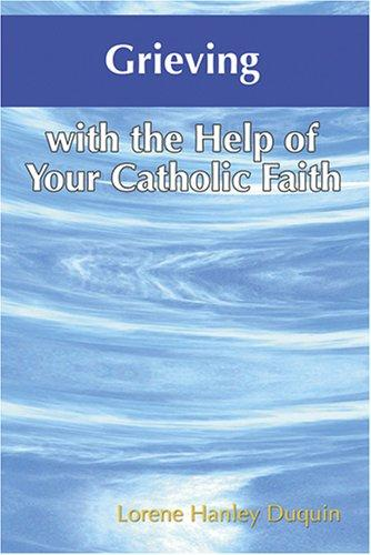 Grieving with the Help of Your Catholic Faith / Lorene Hanley Duquin