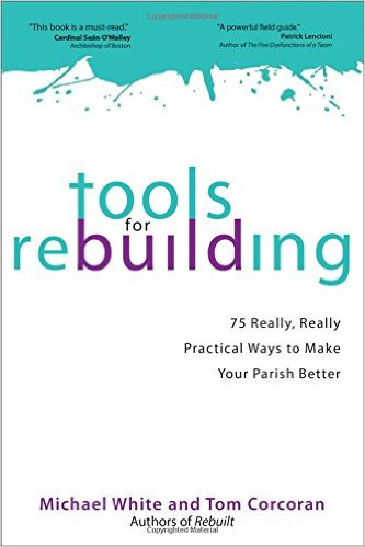 Tools for Rebuilding: 75 Really, Really Practical Ways to Make Your Parish Better/ Michael White