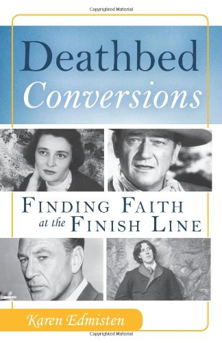 Deathbed Conversions: Finding Faith at the Finish Line / Karen Edmisten