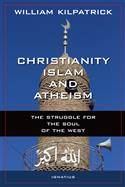 Christianity, Islam and Atheism The Struggle for the Soul of the West Author: William Kilpatrick Paperback