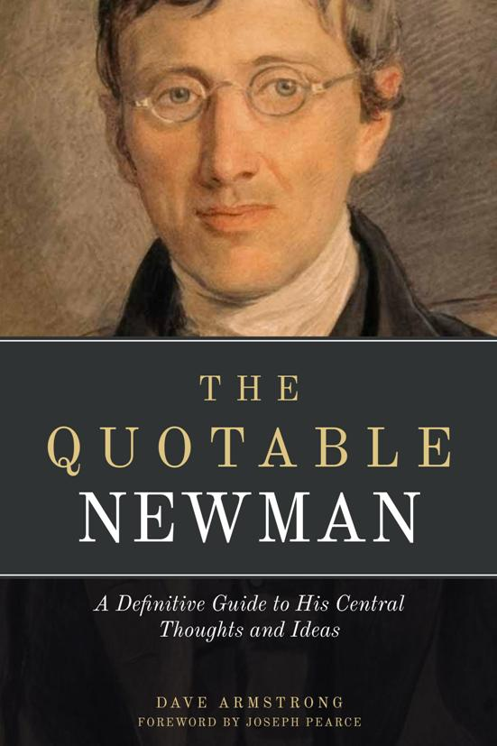 The Quotable Newman: A Definitive Guide to His Central Thoughts and Ideas / Edited by Dave Armstrong