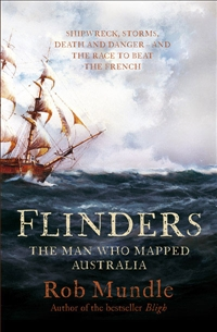 Flinders: The Man Who Mapped Australia / Rob Mundle