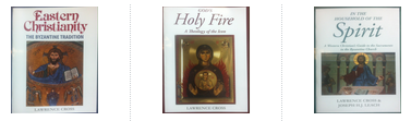 3 Volume Set: GOD'S HOLY FIRE: A THEOLOGY OF THE ICON, EASTERN CHRISTIANITY: THE BYZANTINE TRADITION, IN THE HOUSEHOLD OF THE SPIRIT: A WESTERN CHRISTIAN'S GUIDE TO THE SACRAMENTS IN THE BYZANTINE CHURCH / Lawrence Cross
