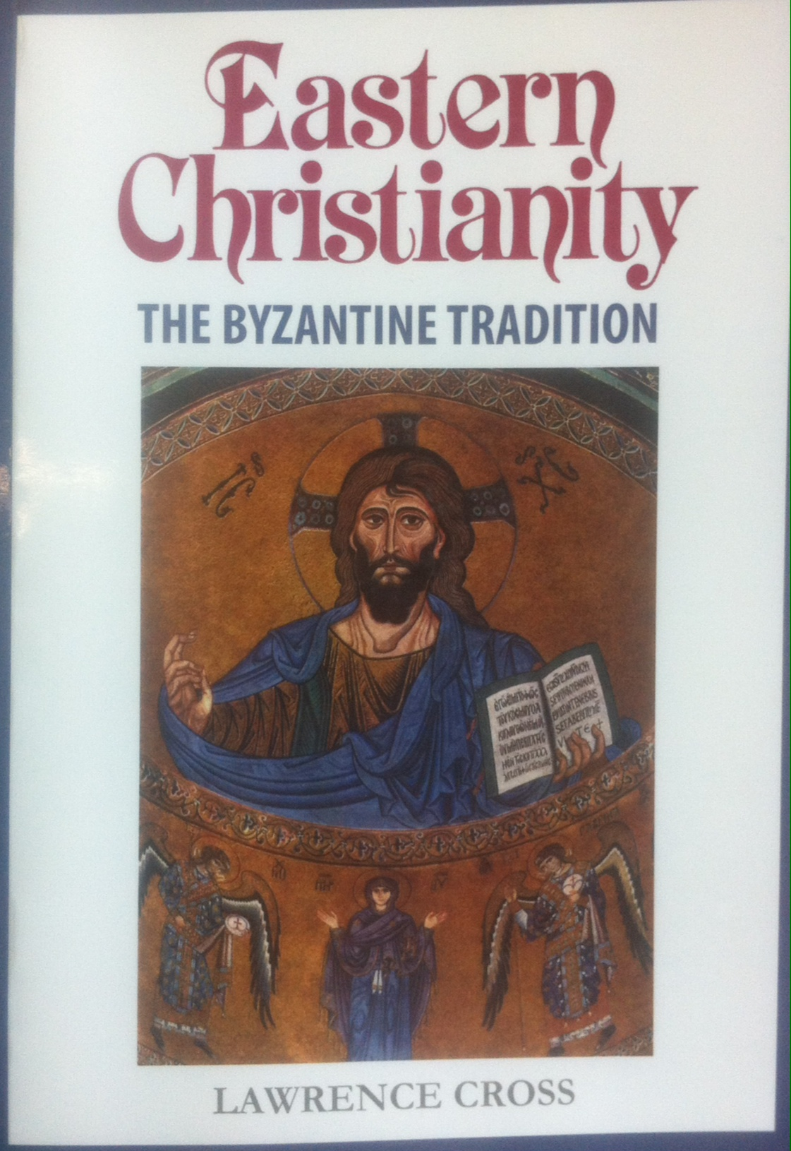 Eastern Christianity: the Byzantine Tradition / Lawrence Cross